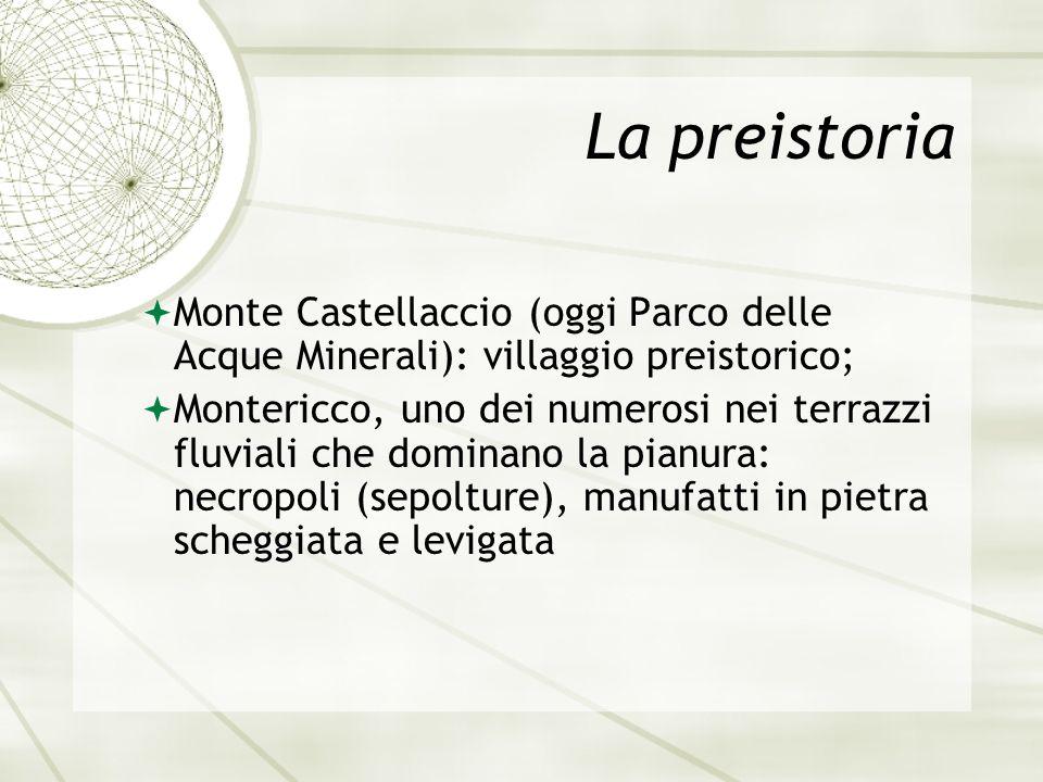 La preistoria Monte Castellaccio (oggi Parco delle Acque Minerali): villaggio preistorico;