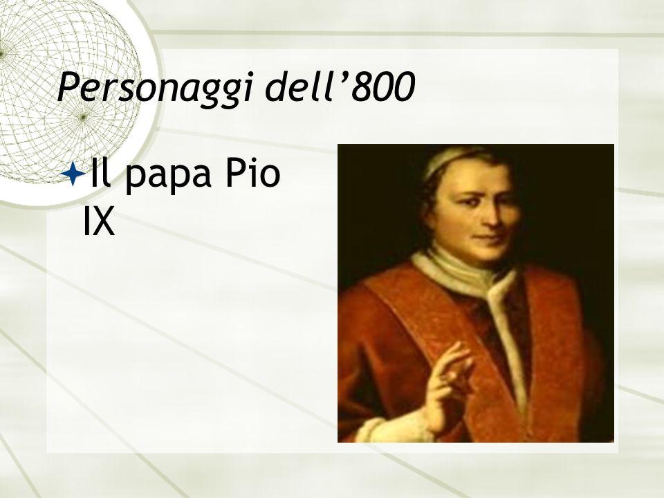 Personaggi dell'800 Il papa Pio IX