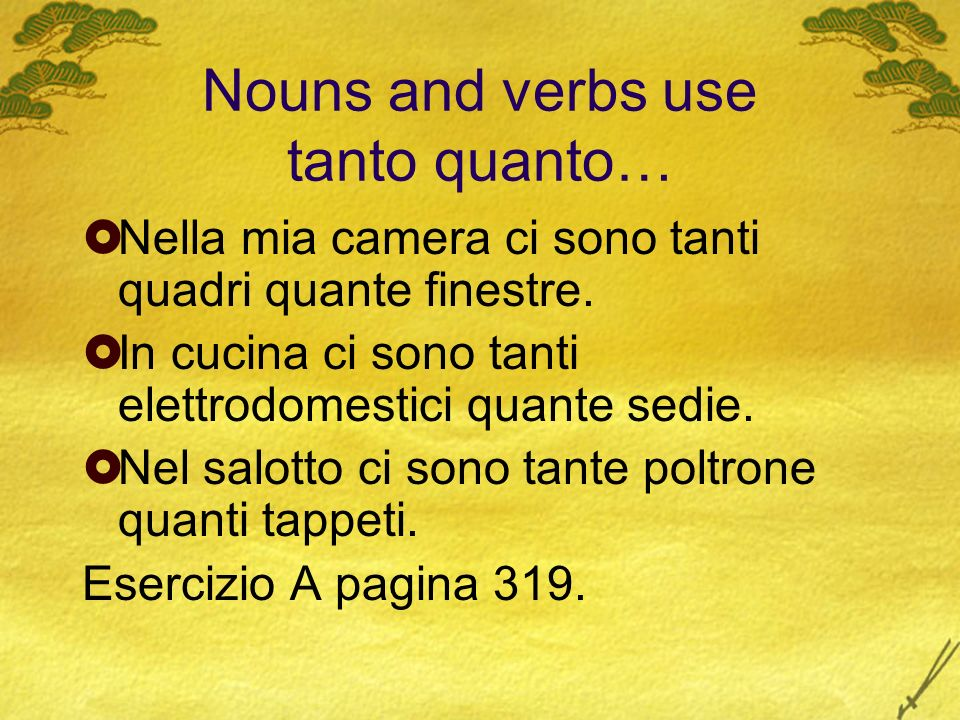Nouns and verbs use tanto quanto…
