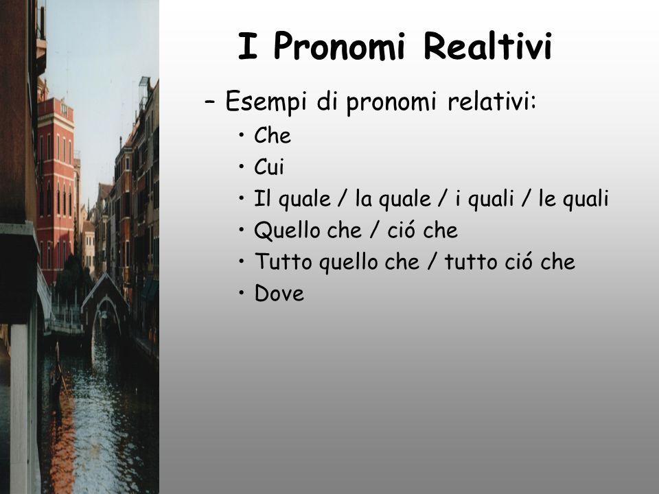 I Pronomi Realtivi Esempi di pronomi relativi: Che Cui