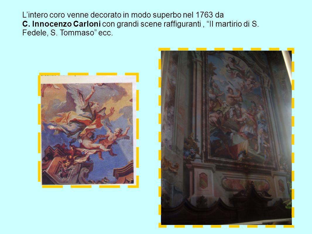 L'intero coro venne decorato in modo superbo nel 1763 da