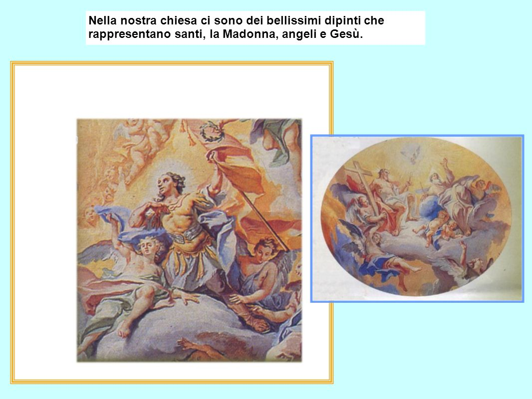 Nella nostra chiesa ci sono dei bellissimi dipinti che rappresentano santi, la Madonna, angeli e Gesù.