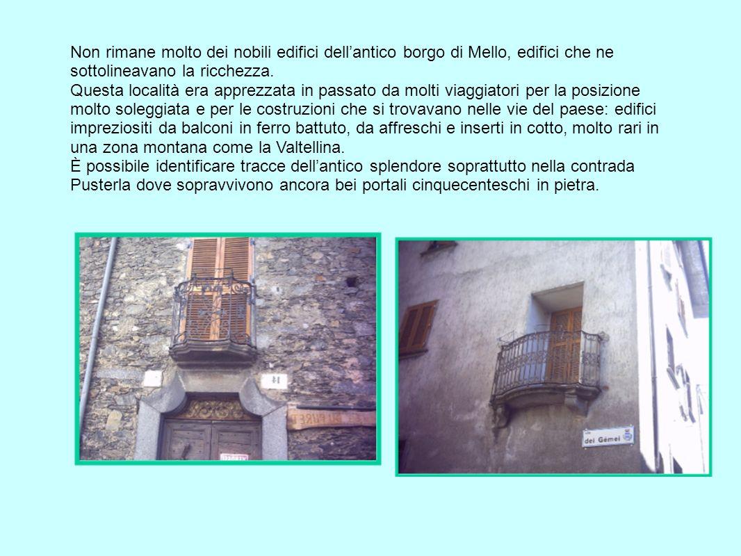 Non rimane molto dei nobili edifici dell'antico borgo di Mello, edifici che ne sottolineavano la ricchezza.