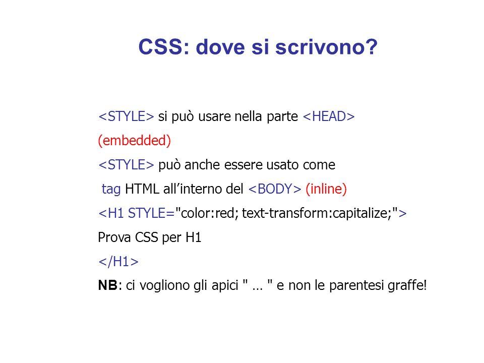 CSS: dove si scrivono <STYLE> si può usare nella parte <HEAD> (embedded) <STYLE> può anche essere usato come.