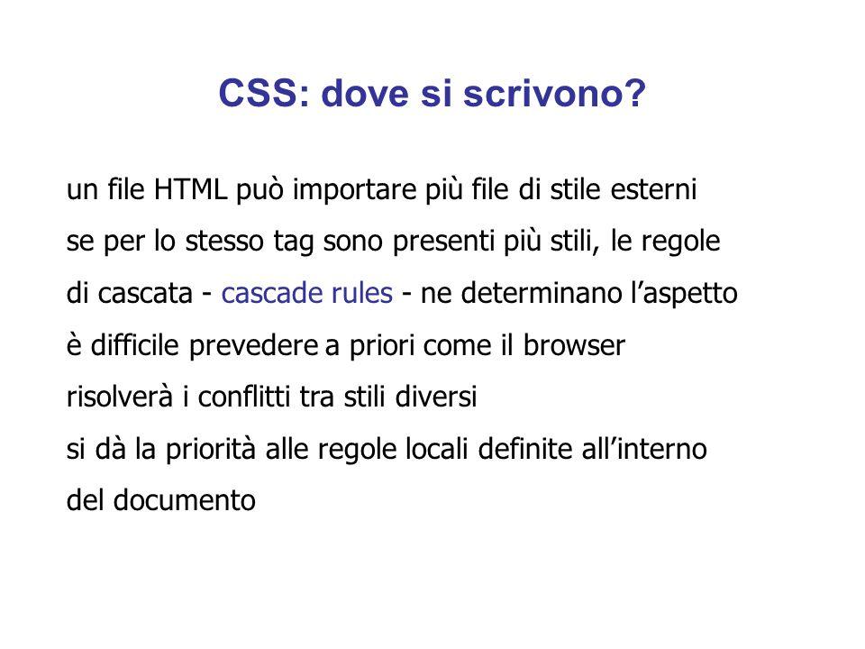 CSS: dove si scrivono un file HTML può importare più file di stile esterni. se per lo stesso tag sono presenti più stili, le regole.