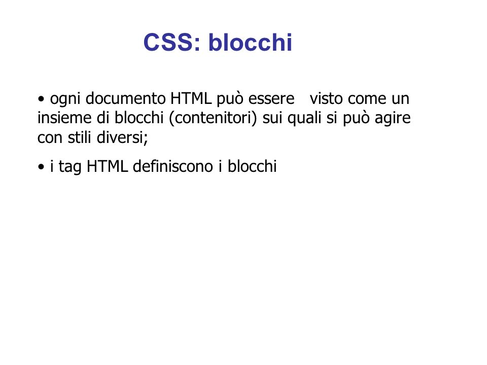 CSS: blocchi ogni documento HTML può essere visto come un insieme di blocchi (contenitori) sui quali si può agire con stili diversi;