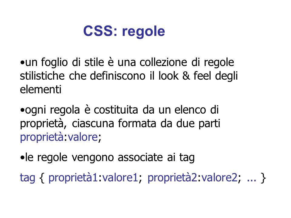 CSS: regole un foglio di stile è una collezione di regole stilistiche che definiscono il look & feel degli elementi.
