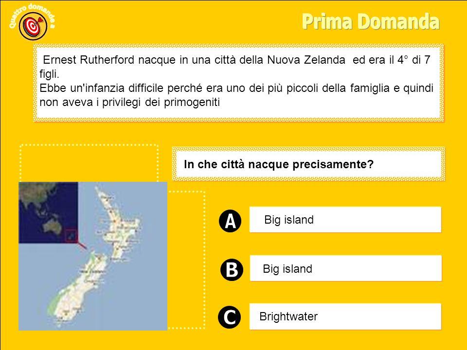 Prima Domanda Ernest Rutherford nacque in una città della Nuova Zelanda ed era il 4° di 7 figli.