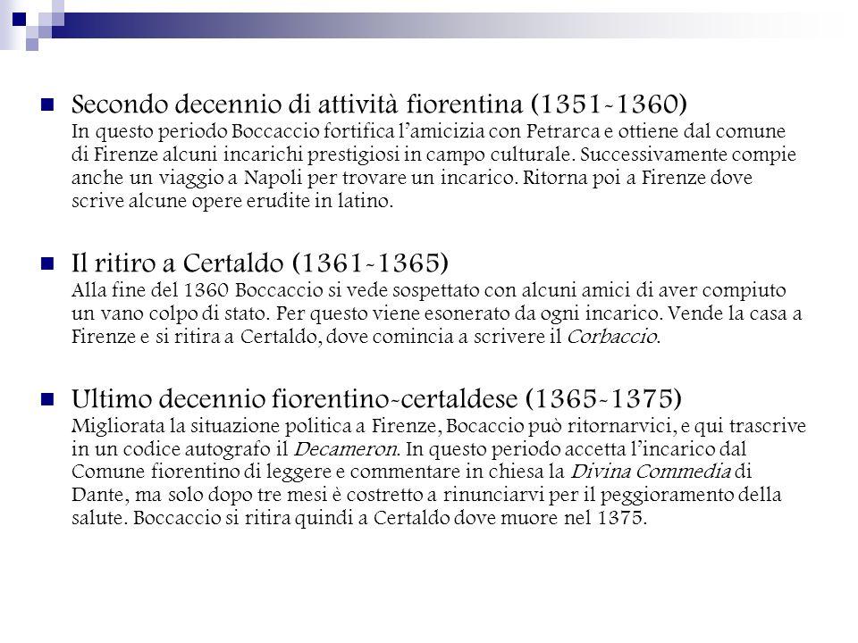 Secondo decennio di attività fiorentina (1351-1360) In questo periodo Boccaccio fortifica l'amicizia con Petrarca e ottiene dal comune di Firenze alcuni incarichi prestigiosi in campo culturale. Successivamente compie anche un viaggio a Napoli per trovare un incarico. Ritorna poi a Firenze dove scrive alcune opere erudite in latino.