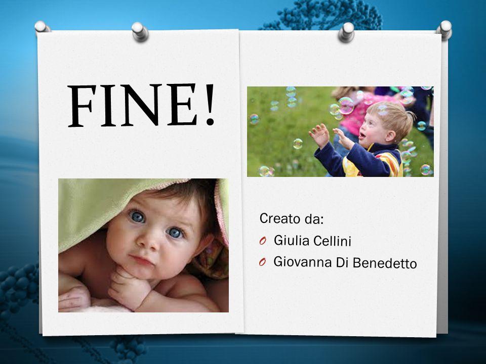FINE! Creato da: Giulia Cellini Giovanna Di Benedetto