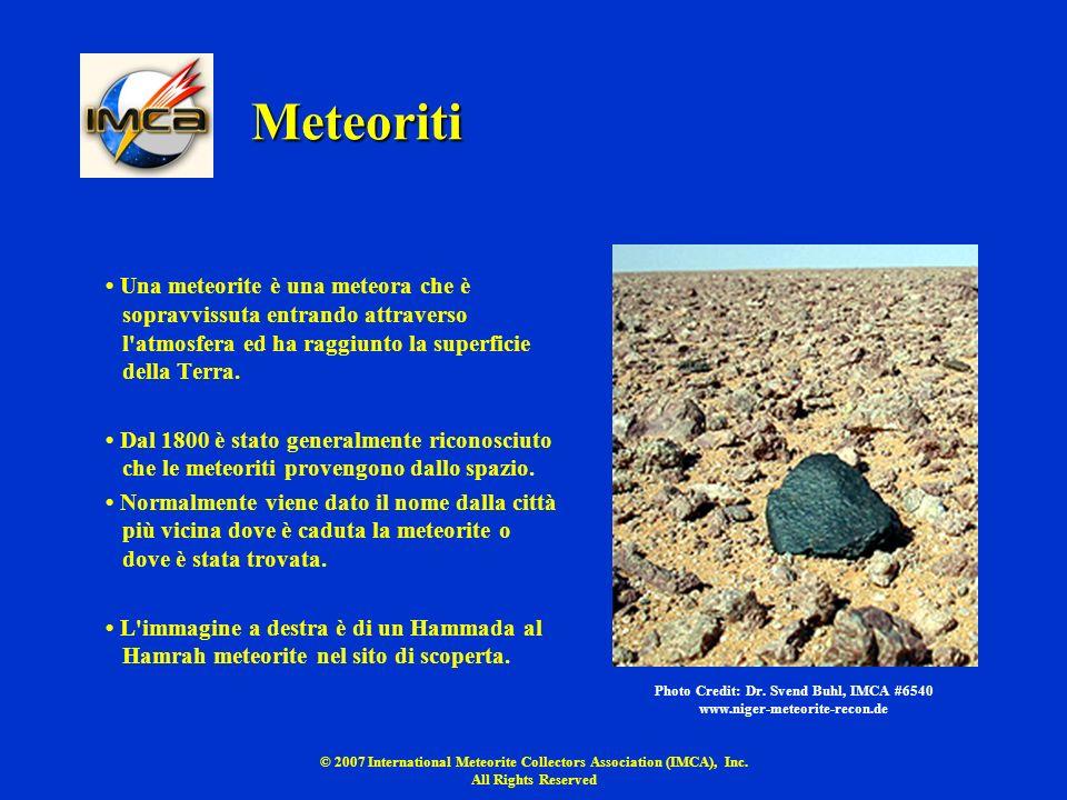 Meteoriti • Una meteorite è una meteora che è sopravvissuta entrando attraverso l atmosfera ed ha raggiunto la superficie della Terra.