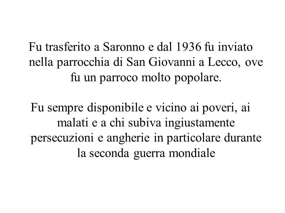 Fu trasferito a Saronno e dal 1936 fu inviato nella parrocchia di San Giovanni a Lecco, ove fu un parroco molto popolare.