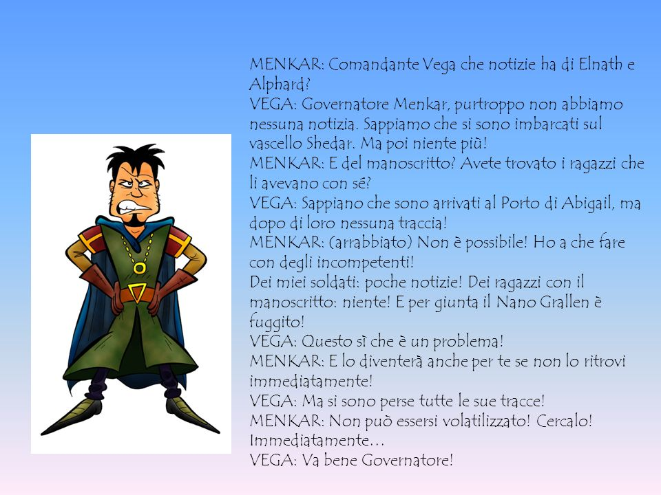 MENKAR: Comandante Vega che notizie ha di Elnath e Alphard