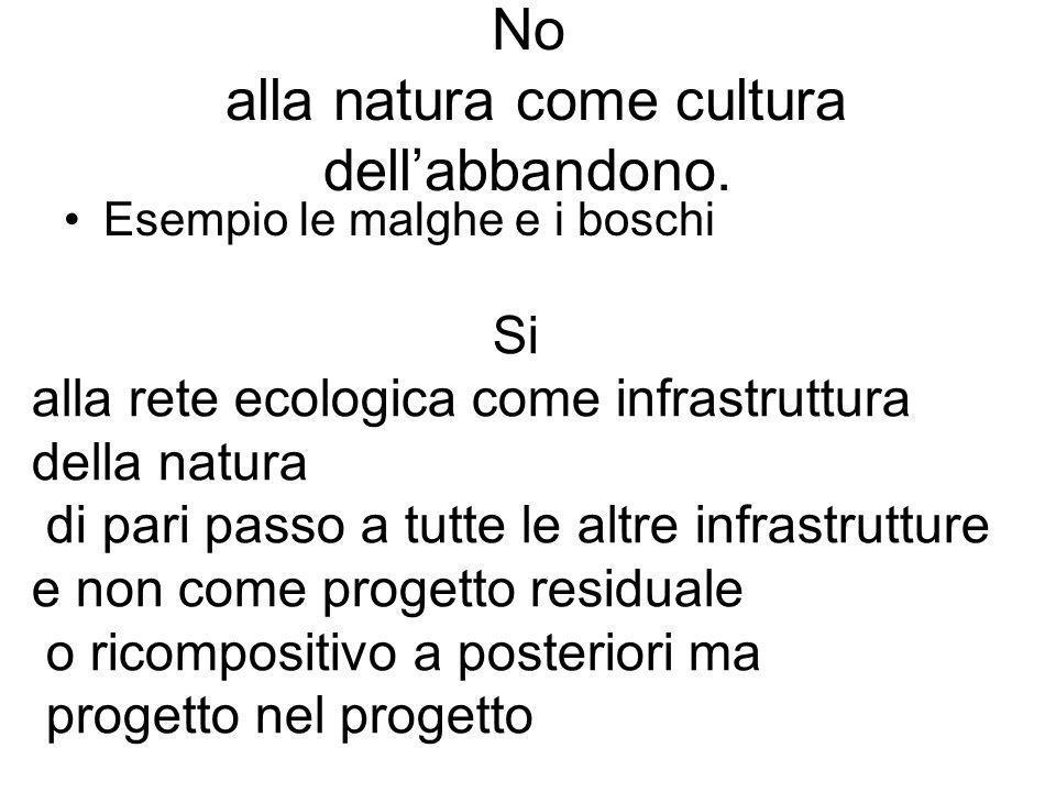No alla natura come cultura dell'abbandono.