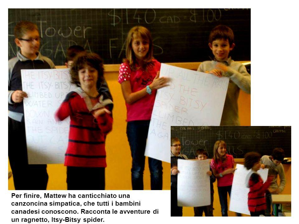 Per finire, Mattew ha canticchiato una canzoncina simpatica, che tutti i bambini canadesi conoscono.