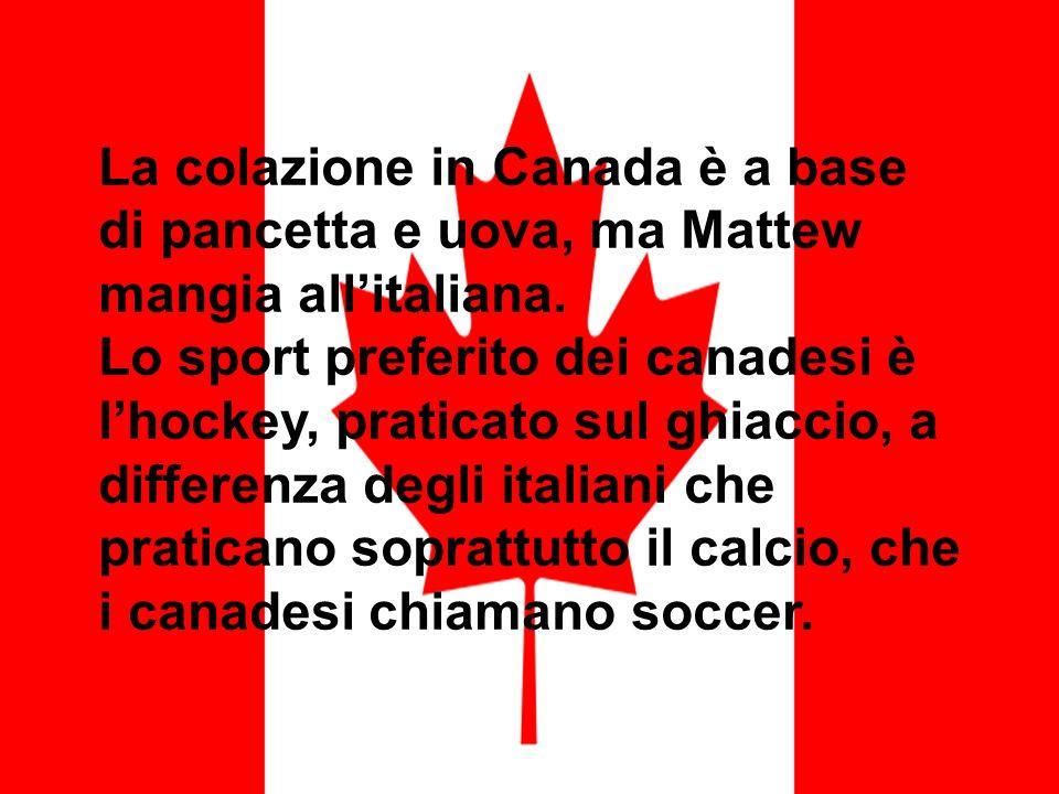 La colazione in Canada è a base di pancetta e uova, ma Mattew mangia all'italiana.