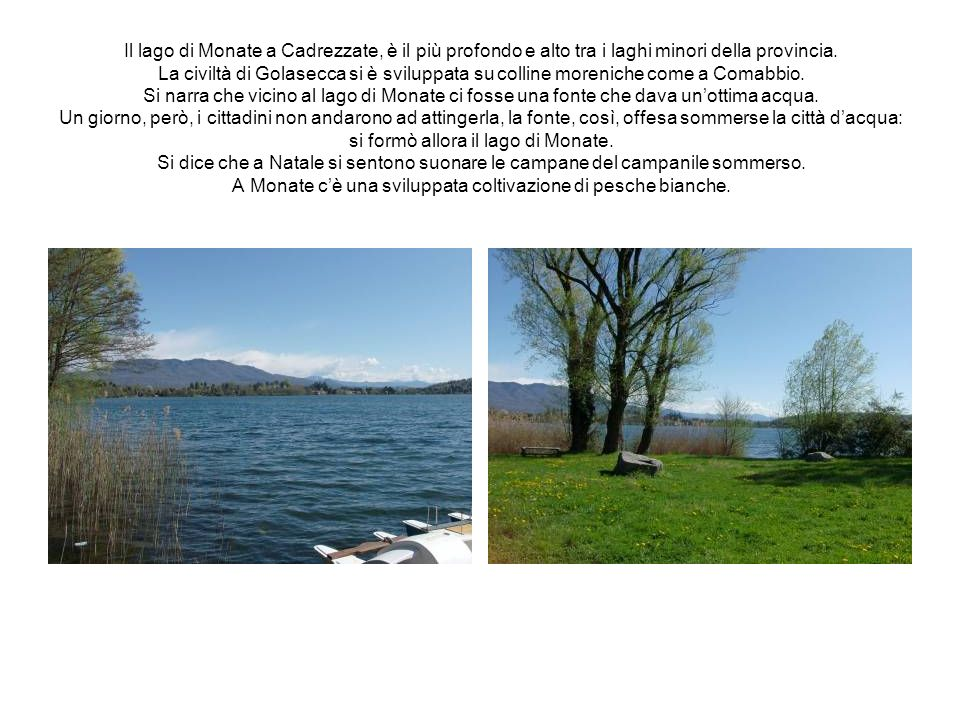 Il lago di Monate a Cadrezzate, è il più profondo e alto tra i laghi minori della provincia.