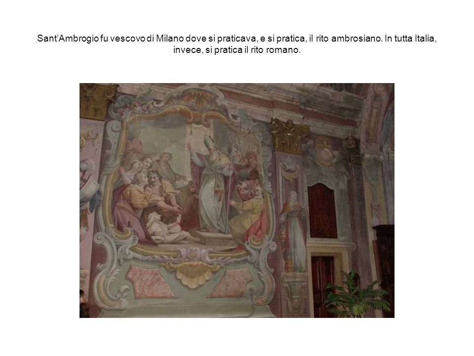 Sant'Ambrogio fu vescovo di Milano dove si praticava, e si pratica, il rito ambrosiano.