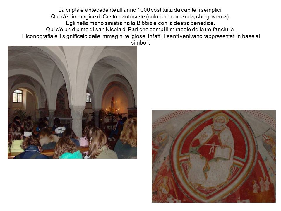 La cripta è antecedente all'anno 1000 costituita da capitelli semplici
