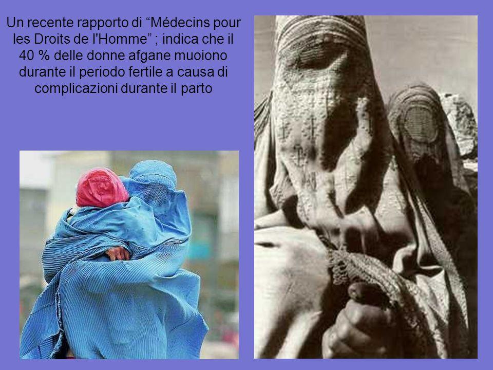Un recente rapporto di Médecins pour les Droits de l Homme ; indica che il 40 % delle donne afgane muoiono durante il periodo fertile a causa di complicazioni durante il parto