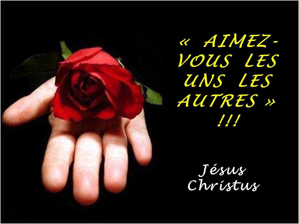 « AIMEZ- VOUS LES UNS LES AUTRES » !!!