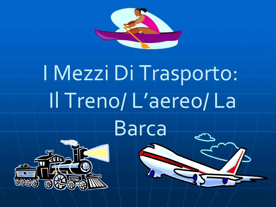 I Mezzi Di Trasporto: Il Treno/ L'aereo/ La Barca