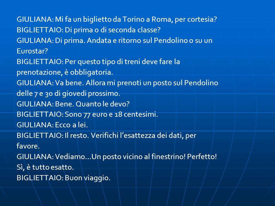 GIULIANA: Mi fa un biglietto da Torino a Roma, per cortesia