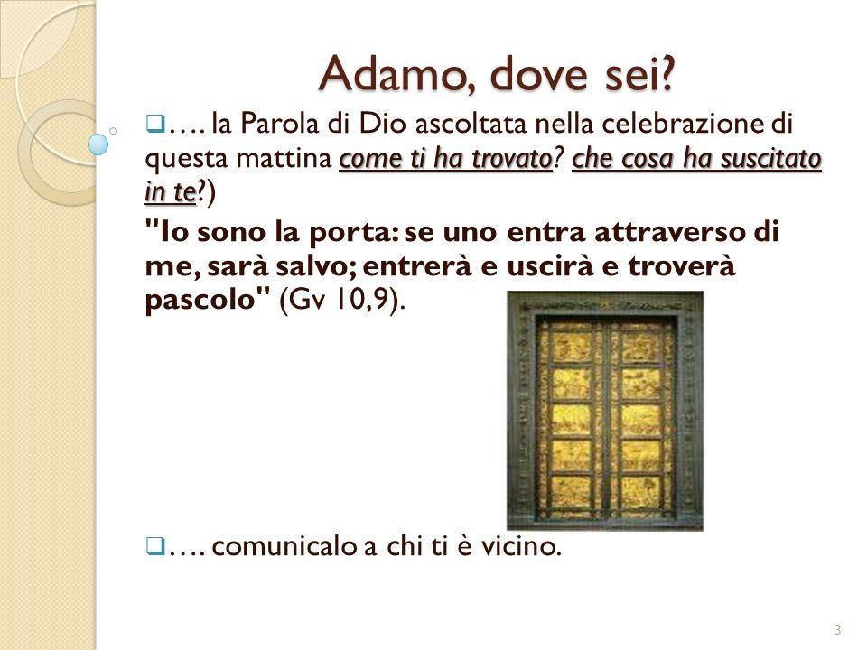 Adamo, dove sei …. la Parola di Dio ascoltata nella celebrazione di questa mattina come ti ha trovato che cosa ha suscitato in te )