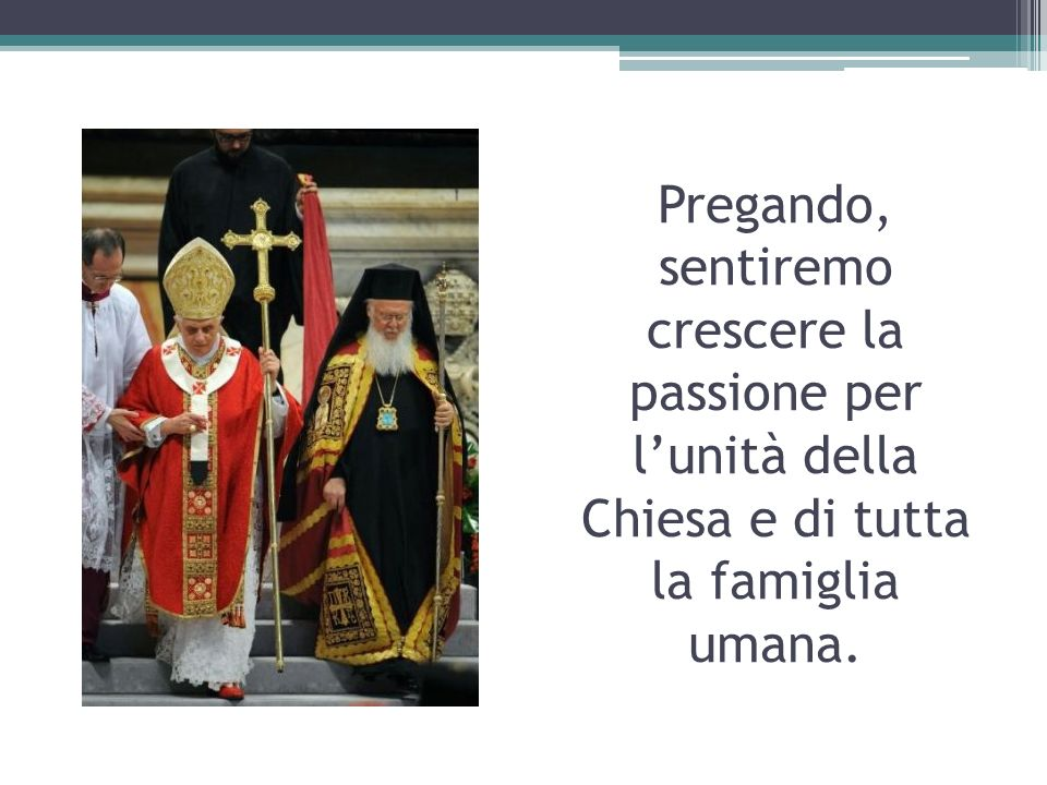 Pregando, sentiremo crescere la passione per l'unità della Chiesa e di tutta la famiglia umana.