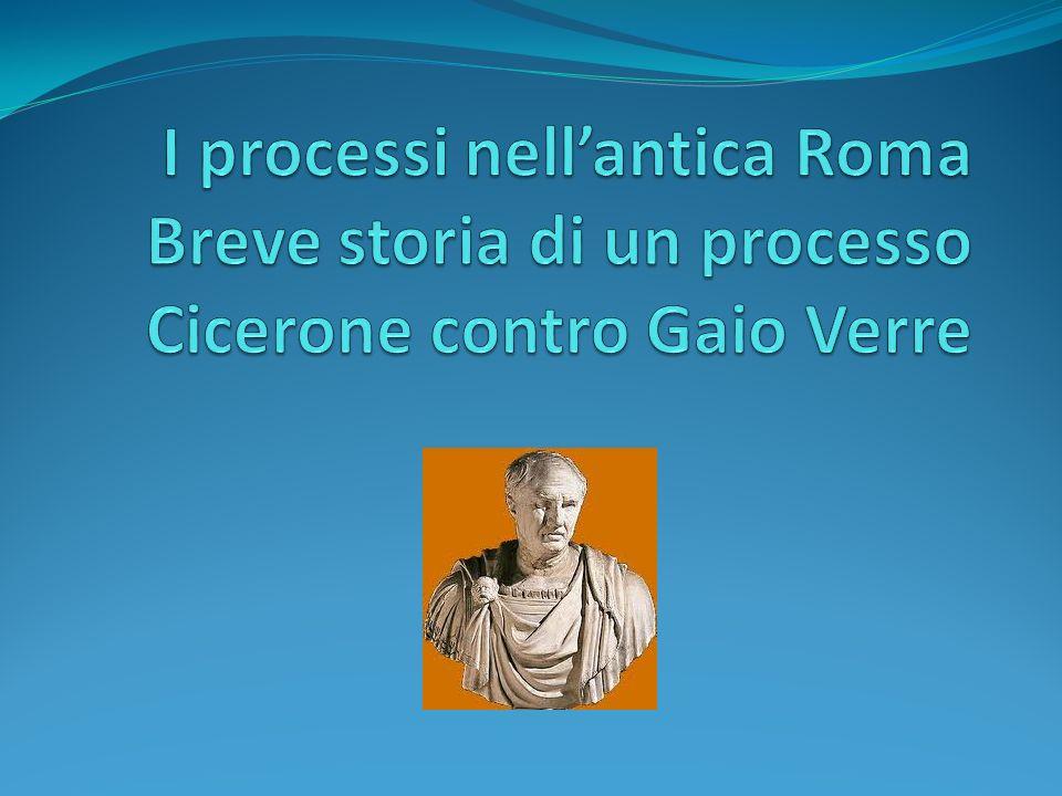 I processi nell'antica Roma Breve storia di un processo Cicerone contro Gaio Verre