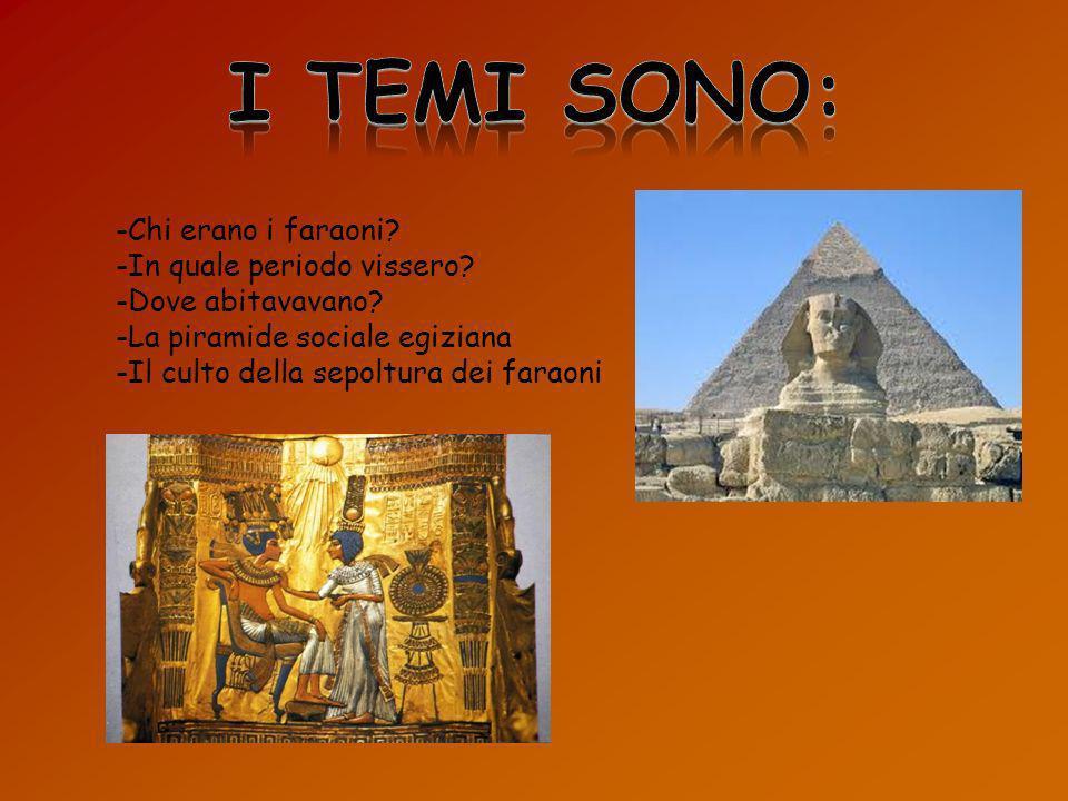 I TEMI SONO: -Chi erano i faraoni -In quale periodo vissero
