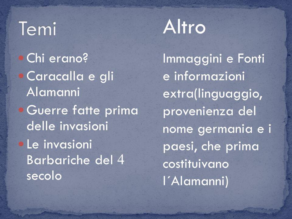 Temi Altro. Chi erano Caracalla e gli Alamanni. Guerre fatte prima delle invasioni. Le invasioni Barbariche del 4 secolo.