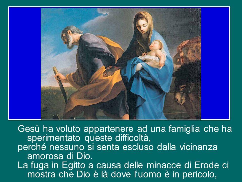 Gesù ha voluto appartenere ad una famiglia che ha sperimentato queste difficoltà, perché nessuno si senta escluso dalla vicinanza amorosa di Dio.