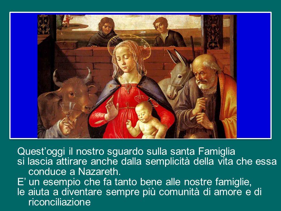 Quest'oggi il nostro sguardo sulla santa Famiglia si lascia attirare anche dalla semplicità della vita che essa conduce a Nazareth.