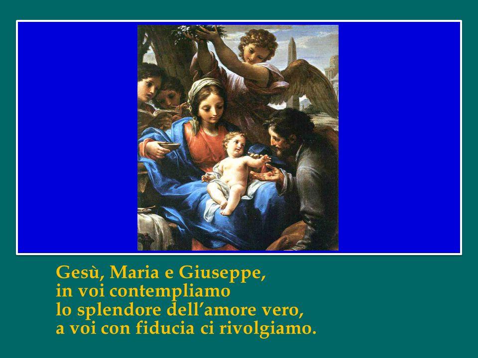 Gesù, Maria e Giuseppe, in voi contempliamo lo splendore dell'amore vero, a voi con fiducia ci rivolgiamo.