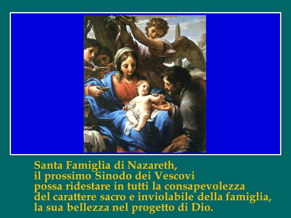 Santa Famiglia di Nazareth, il prossimo Sinodo dei Vescovi possa ridestare in tutti la consapevolezza del carattere sacro e inviolabile della famiglia, la sua bellezza nel progetto di Dio.