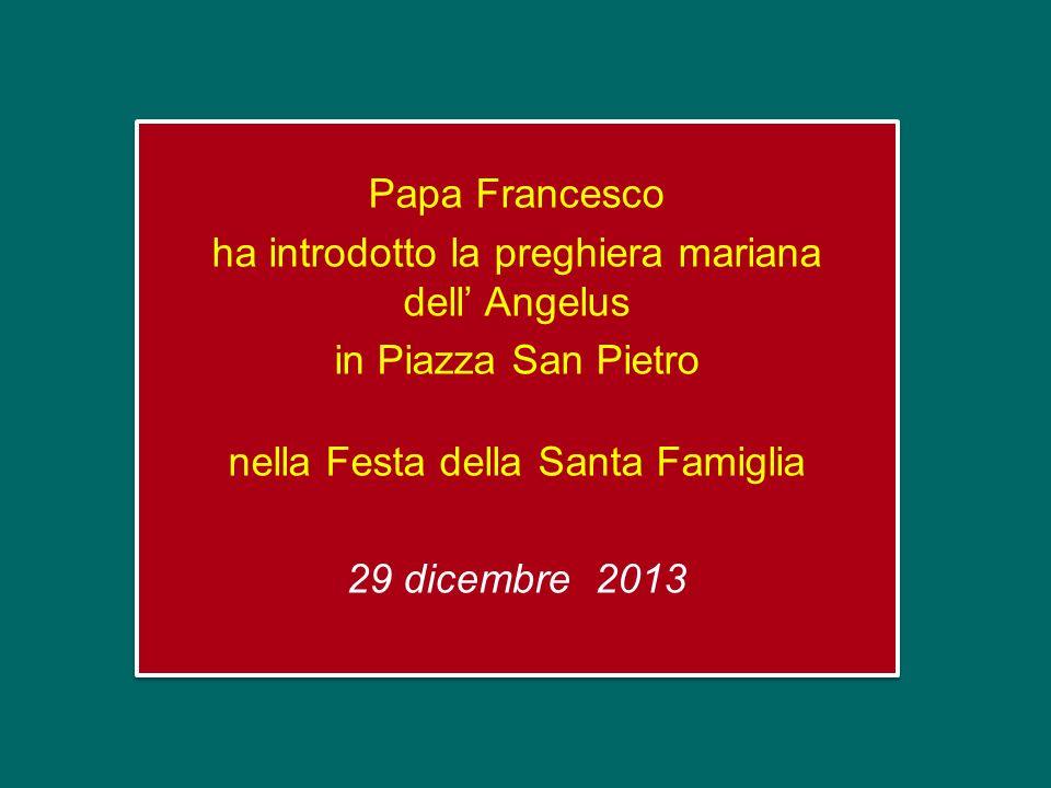 Papa Francesco ha introdotto la preghiera mariana dell' Angelus in Piazza San Pietro nella Festa della Santa Famiglia 29 dicembre 2013