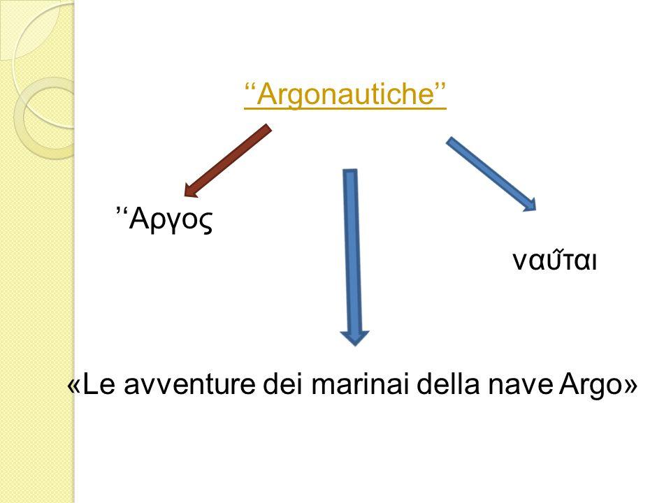 ''Argonautiche'' ''Αργος ναυ᷉ται «Le avventure dei marinai della nave Argo»