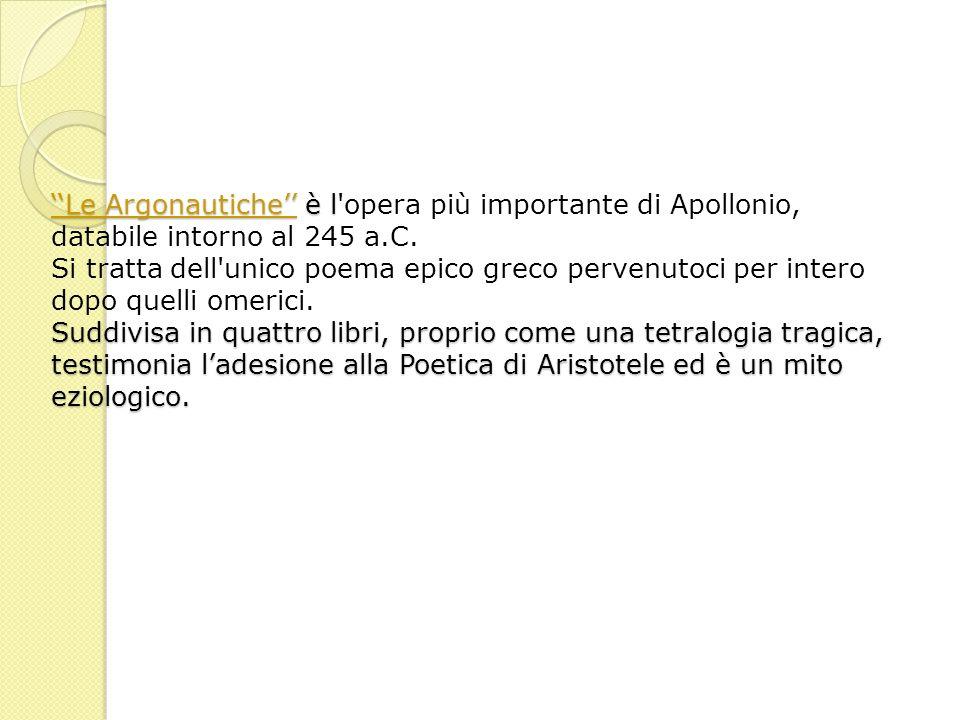 ''Le Argonautiche'' è l opera più importante di Apollonio, databile intorno al 245 a.C.