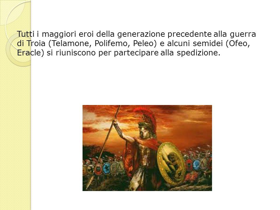 Tutti i maggiori eroi della generazione precedente alla guerra di Troia (Telamone, Polifemo, Peleo) e alcuni semidei (Ofeo, Eracle) si riuniscono per partecipare alla spedizione.