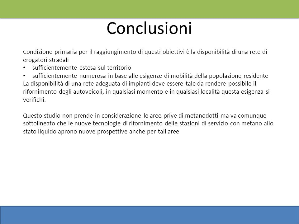 Conclusioni Condizione primaria per il raggiungimento di questi obiettivi è la disponibilità di una rete di erogatori stradali.