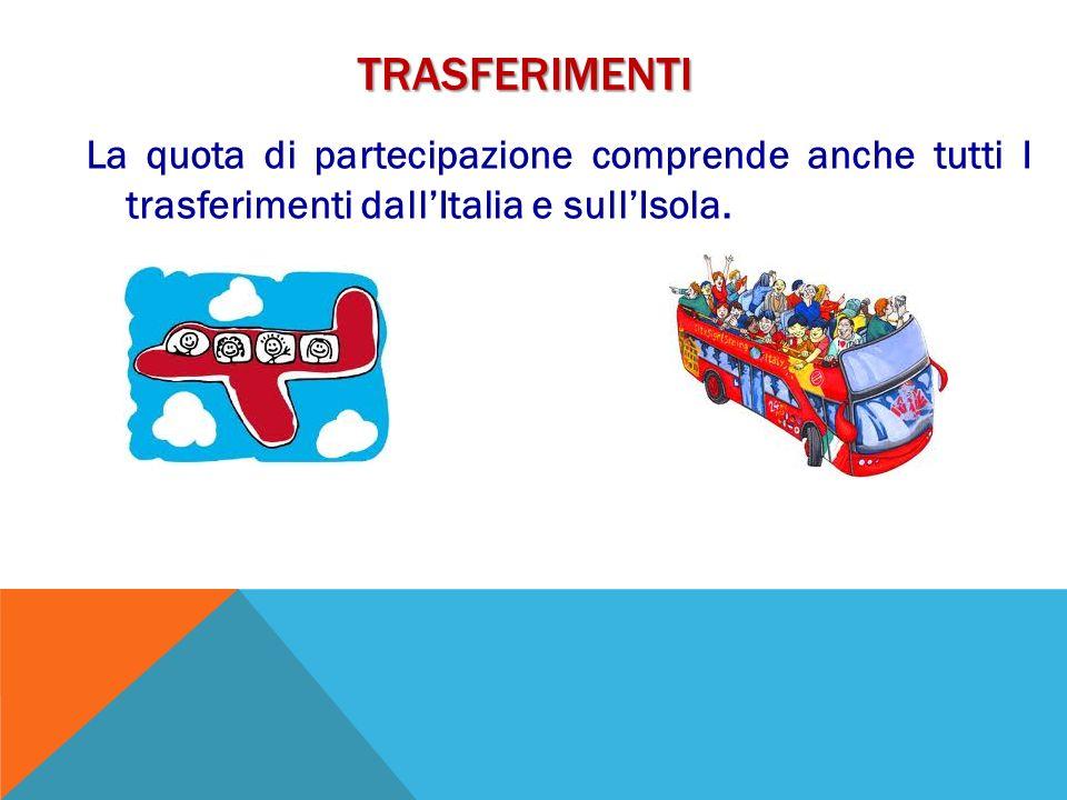 trasferimenti La quota di partecipazione comprende anche tutti I trasferimenti dall'Italia e sull'Isola.