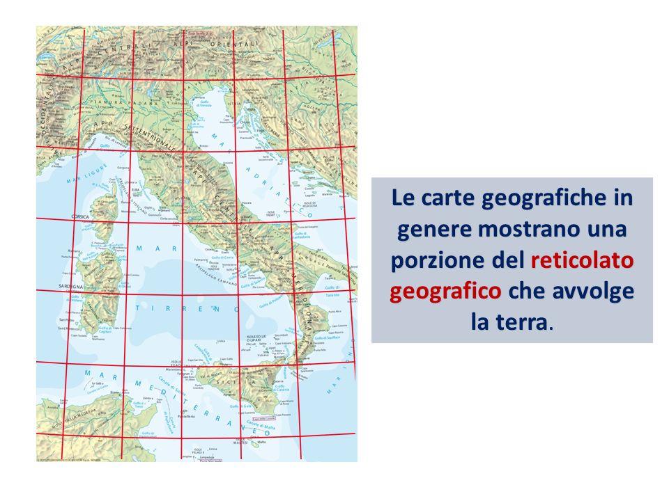Le carte geografiche in genere mostrano una porzione del reticolato geografico che avvolge la terra.