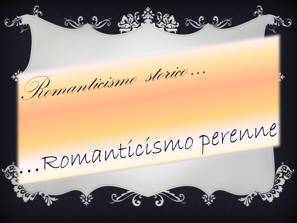Romanticismo storico …