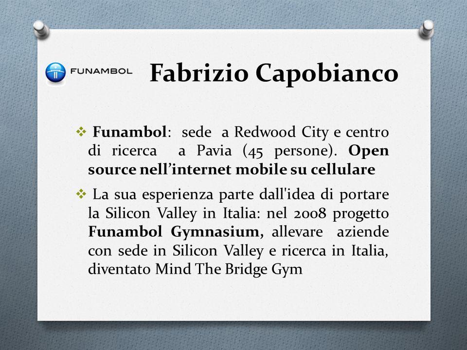 Fabrizio Capobianco Funambol: sede a Redwood City e centro di ricerca a Pavia (45 persone). Open source nell'internet mobile su cellulare.
