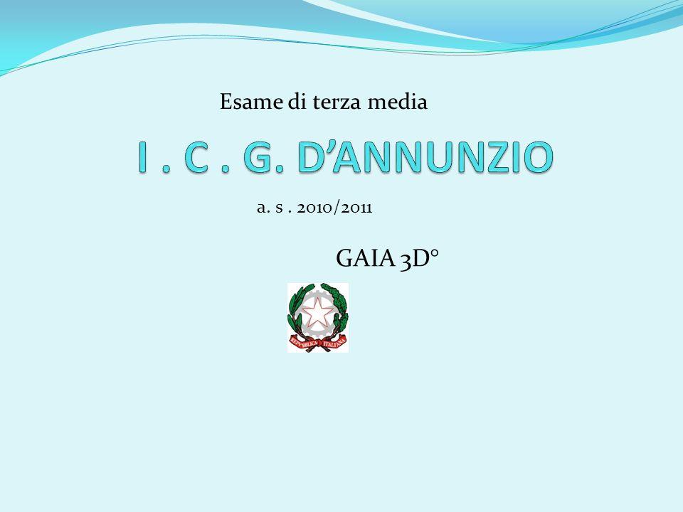 Esame di terza media I . C . G. D'ANNUNZIO a. s . 2010/2011 GAIA 3D°