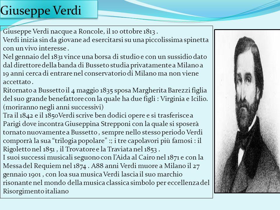 Giuseppe Verdi Giuseppe Verdi nacque a Roncole, il 10 ottobre 1813 .