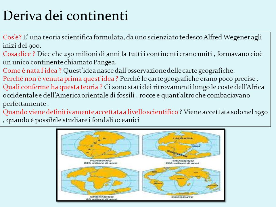 Deriva dei continenti Cos'è E' una teoria scientifica formulata, da uno scienziato tedesco Alfred Wegener agli inizi del 900.