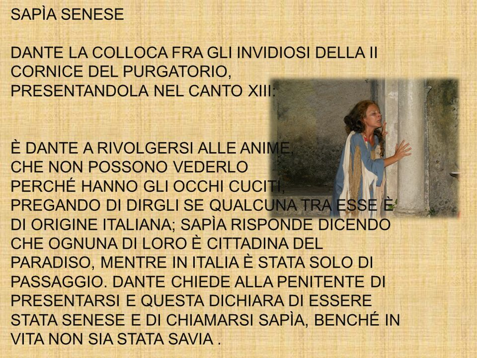 SAPÌA SENESE DANTE LA COLLOCA FRA GLI INVIDIOSI DELLA II CORNICE DEL PURGATORIO, PRESENTANDOLA NEL CANTO XIII:
