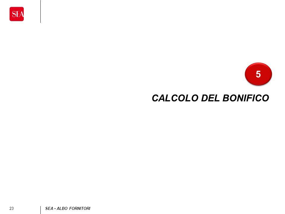 5 CALCOLO DEL BONIFICO Esempio di slide solo testo (breve)